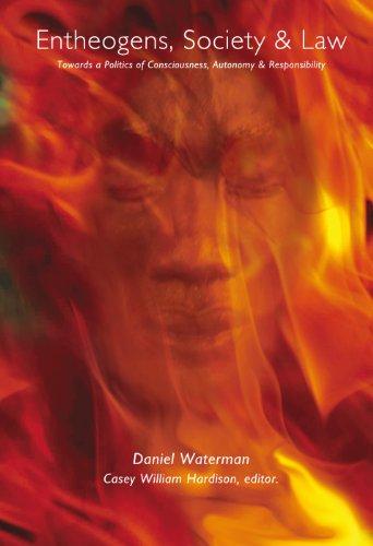 Entheogens, Society & Law:Towards a Politics of Consciousness, Autonomy & Responsibility