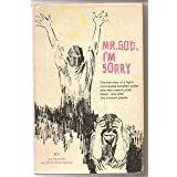 Mr. God I'm Sorry: The True Story of a Highly Commended Canadian Soldier Who Went Beserk Under Booze - and Killed Two Innocent People