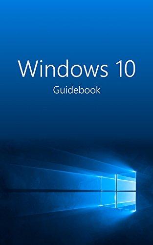 Windows 10 Guidebook: A tour into the future of computing Pdf