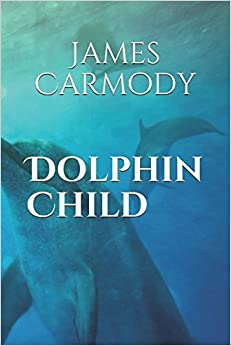 Dolphin Child (Dolphin Child Trilogy)