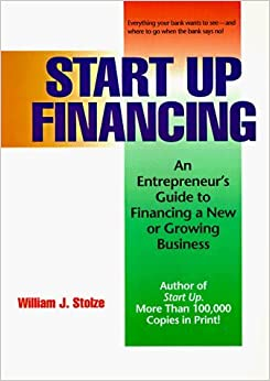 Book Start Up Financing: An Entrepreneur's Guide to Financing a New or Growing Business by William J. Stolze (1997-08-04)