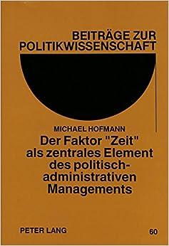 Book Der Faktor -Zeit- ALS Zentrales Element Des Politisch-Administrativen Managements (Beitraege Zur Politikwissenschaft)