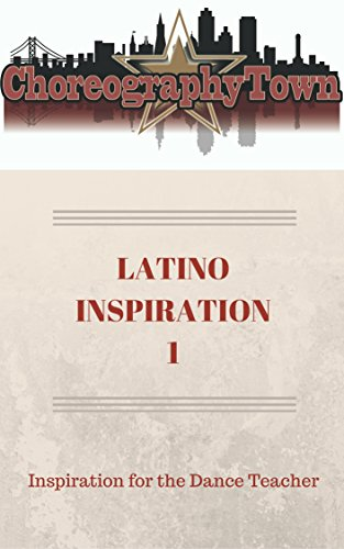 LATINO INSPIRATION 1: Inspiration For The Dance Teacher (ChoreographyTown Book 8)