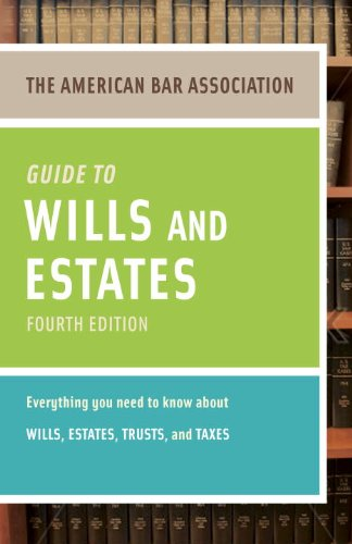 American Bar Association Guide to Wills and Estates, Fourth Edition: An Interactive Guide to Preparing Your Wills, Estates, Trusts, and Taxes (American Bar Association Guide to Wills & Estates)