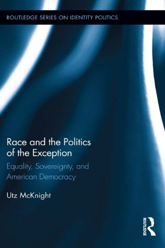 Download Race and the Politics of the Exception: Equality, Sovereignty, and American Democracy (Routledge Series on Identity Politics)