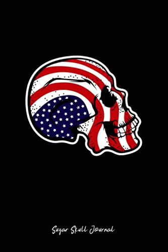 Sugar Skull Journal: Lined Journal - USA Flag Sugar Skull Patriotic Calavera Goth Boy Dad Gift - Black Ruled Diary, Prayer, Gratitude, Writing, Travel, Notebook For Men Women ()