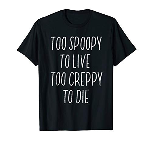 Too Spoopy to Live Too Creppy to Die T-Shirt Halloween Meme