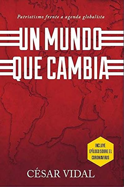Un Mundo Que Cambia: Patriotismo Frente a Agenda Globalista eBook: Vidal, Cesar: Amazon.es: Tienda Kindle
