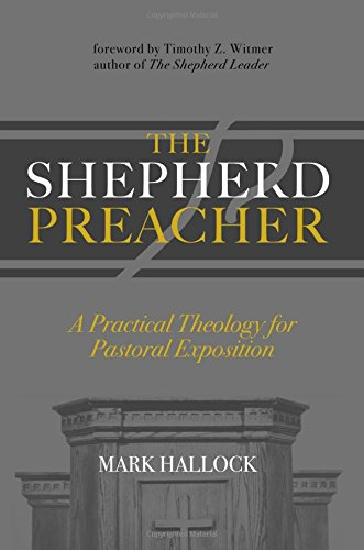 The Shepherd Preacher: A Practical Theology for Pastoral Exposition