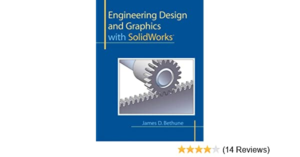 Engineering Design And Graphics With Solidworks Bethune James D 9780135024294 Amazon Com Books