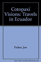 Cotopaxi Visions: Travels in Ecuador