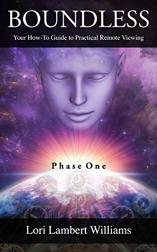 - Boundless: Your How To Guide to Practical Remote Viewing - Phase One (A How To Series to Learn Controlled Remote Viewing Book 1)