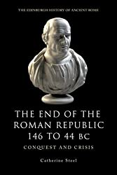 The End of the Roman Republic 146 to 44 BC: Conquest and Crisis (Edinburgh History of Ancient Rome)