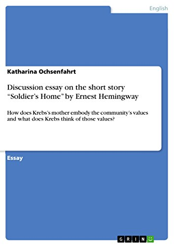 Discussion Essay On The Short Story Soldier S Home By Ernest Hemingway How Does Krebs S Mother Embody The Community S Values And What Does Krebs