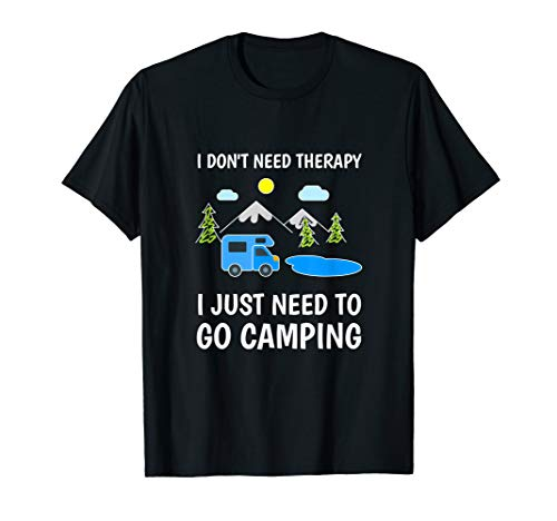 I Don't Need Therapy I Just Need To Go Camping Lover Funny T-Shirt