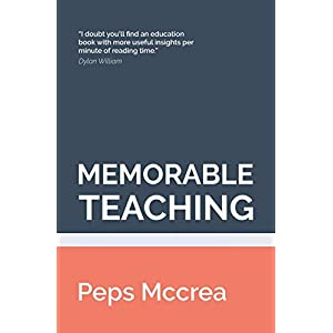 Memorable Teaching: Leveraging memory to build deep and durable learning in the classroom (High Impact Teaching) Paperback – 9 April 2017