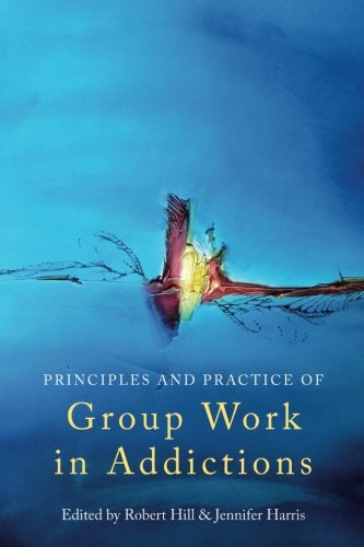 Principles and Practice of Group Work in Addictions
