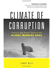 Climate of Corruption : Politics and Power Behind The Global Warming Hoax