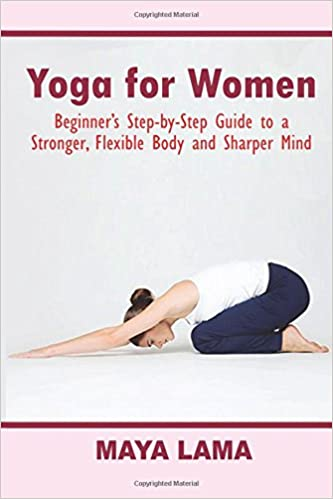 Yoga for Women: Beginner's Step-by-Step Guide to a Stronger, Flexible Body and Sharper Mind