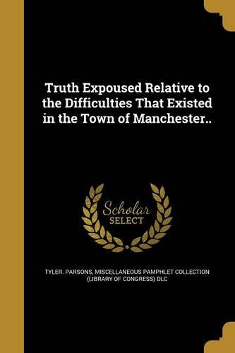 Truth Expoused Relative to the Difficulties That Existed in the Town of Manchester..