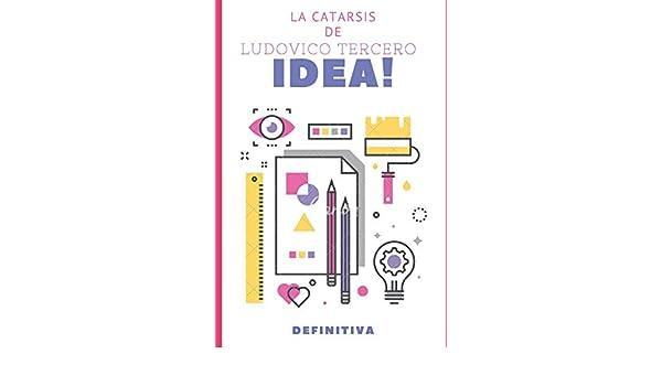 Amazon.com: La Catarsis De Ludovico Tercero Idea Definitiva (BÉSAME EN SAN LORENZO) (Spanish Edition) (9781728689289): Ludovico Tercero: Books