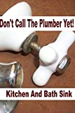 Don't Call The Plumber Yet!  (Kitchen and Bath Sink)