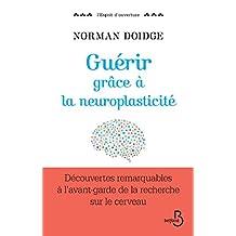 Guérir grâce à la neuroplasticité (ESPRIT OUVERT)