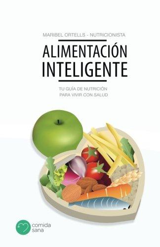 Alimentacion saludable: Tu guia de nutricion para vivir con salud (Spanish Edition) [Maribel Ortells] (Tapa Blanda)