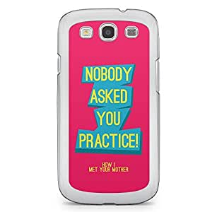 Samsung Galaxy S3 Transparent Edge Case How I Met You Mother Nobody Asked You Practice Himym