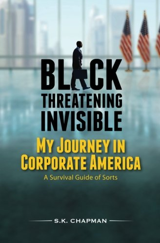 Read Online Black Threatening Invisible: My Journey In Corporate America: A Survival Guide of Sorts pdf
