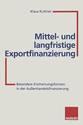 Mittel- und langfristige Exportfinanzierung: Besondere Erscheinungsformen in der Außenhandelsfinanzierung