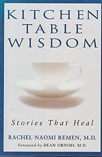 The Little Book Of Kitchen Table Wisdom Remen Rachel Naomi Berg Jacqueline M 9781594482502 Amazon Com Books