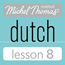 Michel Thomas Beginner Dutch, Lesson 8 Audiobook by Cobie Adkins-de Jong, Els Van Geyte Narrated by Cobie Adkins-de Jong, Els Van Geyte