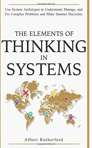 Pdf Politics The Elements of Thinking in Systems: Use Systems Archetypes to Understand, Manage, and Fix Complex Problems and Make Smarter Decisions