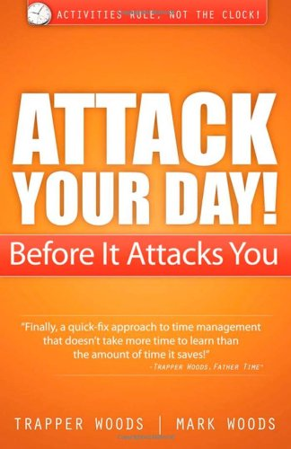 Download Attack Your Day! Before It Attacks You: Activities Rule. Not the Clock! PDF