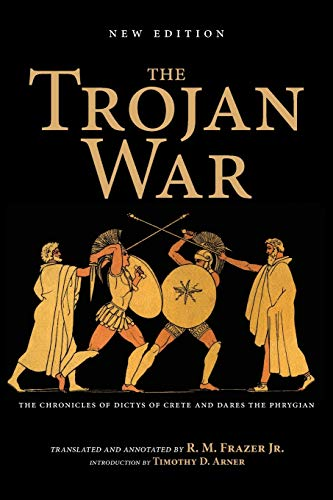 The Trojan War, New Edition: The Chronicles of Dictys of Crete and Dares the Phrygian