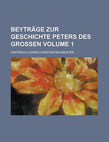 Beyträge zur Geschichte Peters des Großen Volume 1