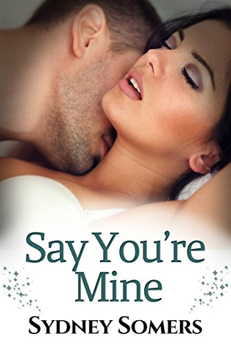 Say You're Mine (Spellbound Series Book 1) by [Somers, Sydney]