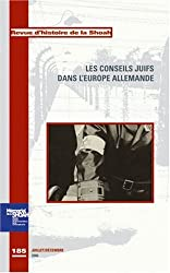 Revue d'histoire de la Shoah, N° 185 Juillet-Décem : Les Conseils juifs dans l'Europe allemande