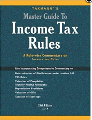 Master Guide To Income tax Rules A Rulewise commentary on Income tax Rules Latest Edition 26th Edition 2019