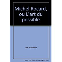 Michel Rocard ou l'Art du possible
