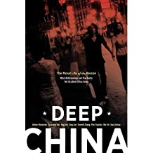 [ Deep China: The Moral Life of the Person, What Anthropology and Psychiatry Tell Us about China Today[ DEEP CHINA: THE MORAL LIFE OF THE PERSON, WHAT ANTHROPOLOGY AND PSYCHIATRY TELL US ABOUT CHINA TODAY ] By Kleinman, Arthur ( Author )Sep-26-2011 Paperback