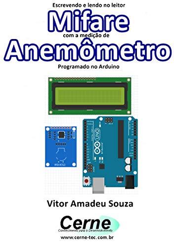 Escrevendo e lendo no leitor Mifare com a medição de Anemômetro Programado no Arduino (Portuguese Edition)