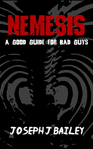 Nemesis: A Good Guide for Bad Guys (Exceptional Advice for Adventurers Everywhere (EA'AE) Book 3)