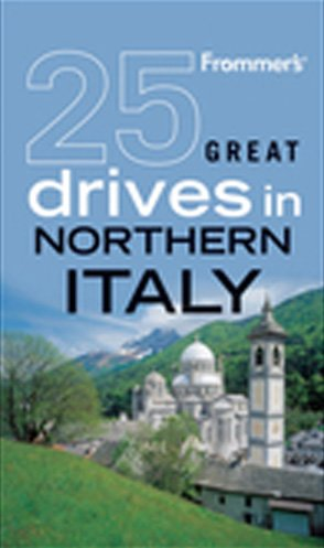 Frommer's 25 Great Drives in Northern Italy (Best Loved Driving Tours) pdf epub