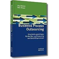 Business Process Outsourcing. Entscheidungs-Leitfaden für das Out- und Insourcing von Geschäftsprozessen