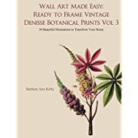 Wall Art Made Easy: Ready to Frame Vintage Denisse Botanical Prints Vol 3: 30 Beautiful Illustrations to Transform Your Home