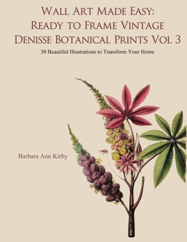 Download Wall Art Made Easy: Ready to Frame Vintage Denisse Botanical Prints Vol 3: 30 Beautiful Illustrations to Transform Your Home (Volume 3) pdf epub