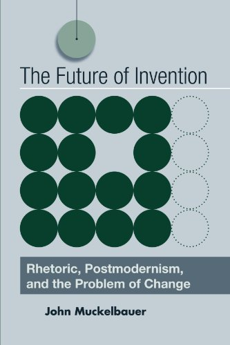 The Future of Invention: Rhetoric, Postmodernism, and the Problem of Change