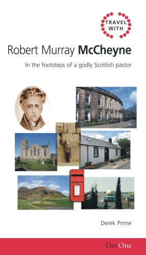 Travel with Robert Murray M'Cheyne: In the footsteps of a godly Scottish pastor (Day One Travel Guides)